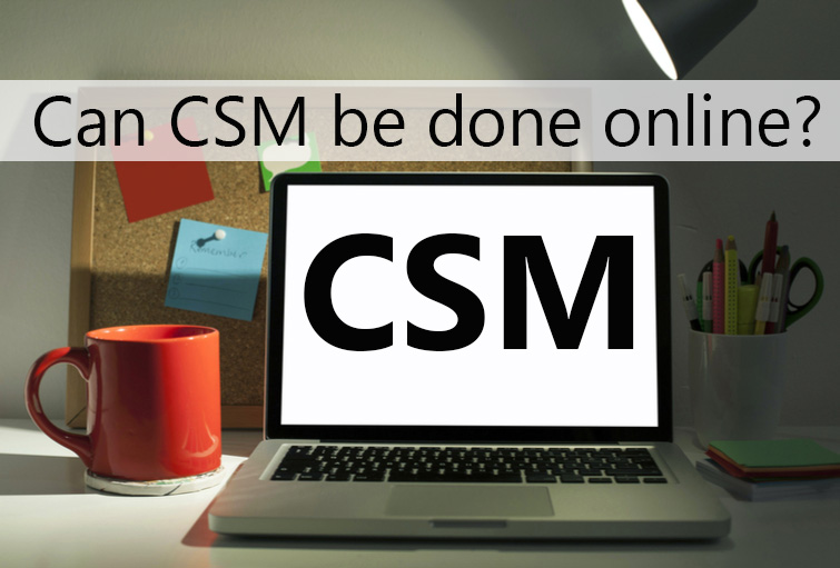 Can CSM be done Online ?Now, Certified Scrum Master Certification Training can be done online. Join 2 days of online training to get certified as Certified Scrum Master.